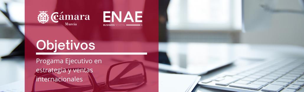Objetivos - Programa Ejecutivo Estrategia y ventas Internacionales - ENAE - Cámara de Comercio de Murcia