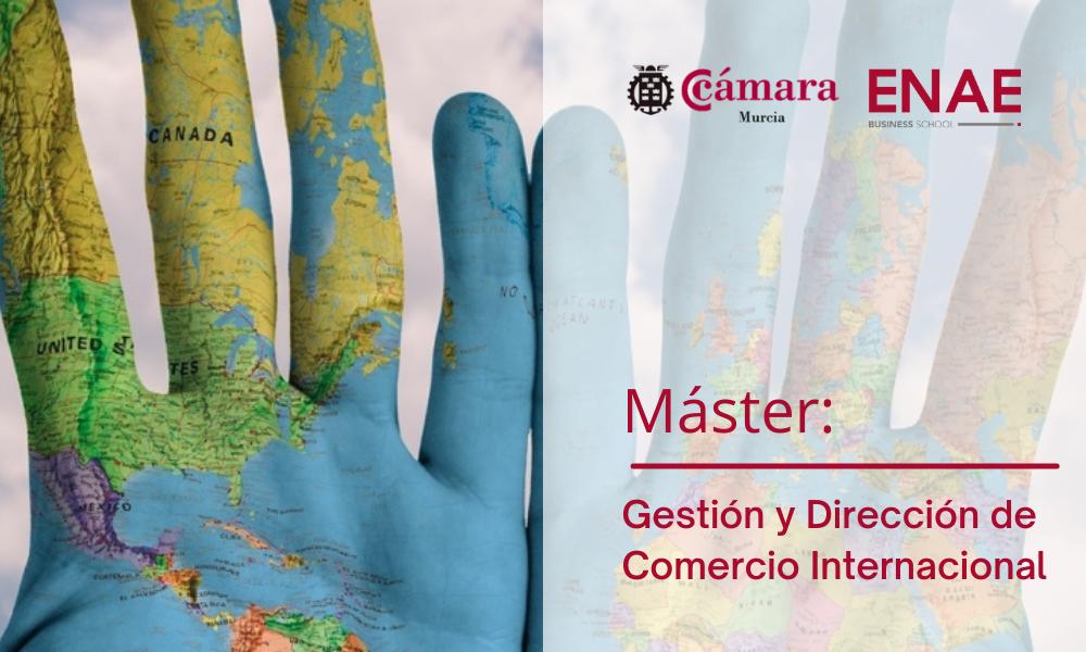 Máster en Dirección y Gestión de Comercio Internacional - ENAE - Cámara de Comercio de Murcia